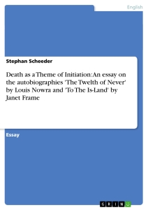 Titel: Death as a Theme of Initiation: An essay on the autobiographies 'The Twelth of Never' by Louis Nowra and 'To The Is-Land' by Janet Frame