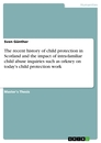 Titel: The recent history of child protection in Scotland and the impact of intra-familiar child abuse inquiries such as orkney on today's child protection work