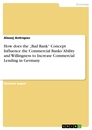 "Titel: How does the ""Bad Bank"" Concept Influence the Commercial Banks' Ability and Willingness to Increase Commercial Lending in Germany"