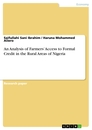 Titel: An Analysis of Farmers' Access to Formal Credit in the Rural Areas of Nigeria