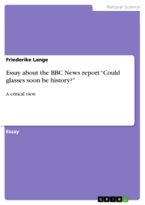 """Titel: Essay about the BBC News report """"Could glasses soon be history?"""""""