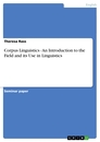 Titel: Corpus Linguistics - An Introduction to the Field and its Use in Linguistics