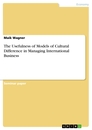 Titel: The Usefulness of Models of Cultural Difference in Managing International Business