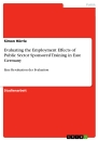 Titel: Evaluating the Employment Effects of Public Sector Sponsored Training in East Germany