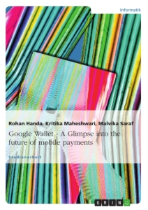 Titel: Google Wallet - A Glimpse into the future of mobile payments