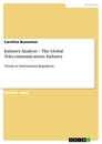 Titel: Industry Analysis –  The Global Telecommunications Industry