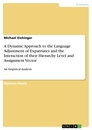 Titel: A Dynamic Approach to the Language Adjustment of Expatriates and the Interaction of their Hierarchy Level and Assignment Vector