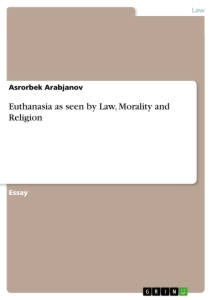 Titel: Euthanasia as seen by Law, Morality and Religion
