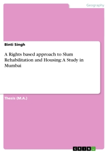 Titel: A Rights based approach to Slum Rehabilitation and Housing: A Study in Mumbai