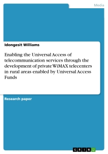 Titel: Enabling the Universal Access of telecommunication services through the development of private WiMAX telecenters in rural areas enabled by Universal Access Funds