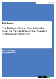"Titel: The Cablegate Shock - Does WikiLeaks upset the ""Special Relationship"" Narrative of Transatlantic Relations?"