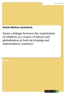 Titel: Exists a linkage between the exploitation of children, as a source of labour, and globalisation in both developing and industrialised countries?