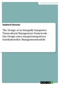 Titel: The Design of an Integrally Integrative Transcultural Management Framework - Das Design eines integral-integrativen transkulturellen Managementmodells