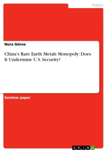 Titel: China's Rare Earth Metals Monopoly: Does It Undermine U.S. Security?