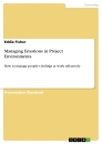 Titel: Managing Emotions in Project Environments