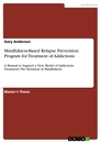 Titel: Mindfulness-Based Relapse Prevention Program for Treatment of Addictions