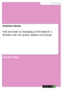 Titel: Soil and land in changing environment: a briefed note for policy makers in Europe