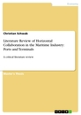 Titel: Literature Review of Horizontal Collaboration in the Maritime Industry: Ports and Terminals