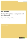 Titel: Ecological Footprint as a management tool for corporations