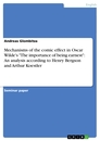"Titel: Mechanisms of the comic effect in Oscar Wilde's ""The importance of being earnest"": An analysis according to Henry Bergson and Arthur Koestler"