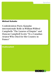 """Titel: Confederation Poets. Kanadas internationale Rolle in William Wilfred Campbells """"The Lazarus of Empire"""" und Duncan Campbell Scotts """"To a Canadian Aviator Who Died for His Country in France"""""""