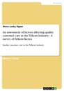 Titel: An assessment of factors affecting quality customer care in the Telkom Industry - A survey of Telkom Kenya