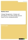 Titel: Change Management - Design and description of an ideal change process based on the existing literature
