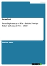 Titel: From Diplomacy to War - British Foreign Policy in China 1793 – 1860