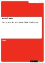 Titel: Energy and Security in the Baltic Sea Region