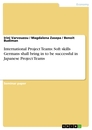 Titel: International Project Teams: Soft skills Germans shall bring in to be successful in Japanese Project Teams
