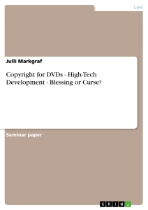 Titel: Copyright for DVDs - High-Tech Development - Blessing or Curse?