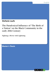 """Titel: The Paradoxical Influence of """"The Birth of a Nation"""" on the Black Community in the early 20th Century"""