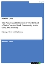 "Titel: The Paradoxical Influence of ""The Birth of a Nation"" on the Black Community in the early 20th Century"