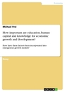 Titel: How Important are Education, Human Capital and Knowledge for Economic Growth and Development?