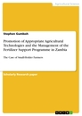 Titel: Promotion of Appropriate Agricultural Technologies and the Management of the Fertilizer Support Programme in Zambia