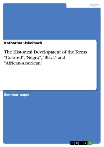 """Titel: The Historical Development of the Terms """"Colored"""", """"Negro"""", """"Black"""" and """"African-American"""""""