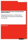 Titel: Building Momemtum in a Multi-Speed World: African Economic Transformation beyond Aid