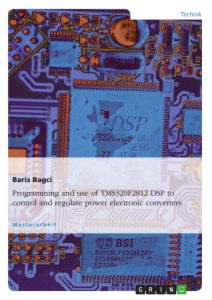 Titel: Programming and use of TMS320F2812 DSP to control and regulate power electronic converters