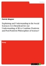 Titel: Explaining and Understanding in the Social Sciences: Is it Beneficial for our Understanding of IR to Combine Positivist and Post-Positivist Philosophies of Science?