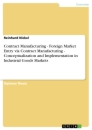 Titel: Contract Manufacturing - Foreign Market Entry via Contract Manufacturing - Conceptualization and Implementation in Industrial Goods Markets