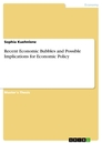 Titel: Recent Economic Bubbles and Possible Implications for Economic Policy