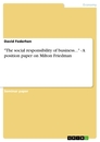 """Titel: """"The social responsibility of business..."""" - A position paper on Milton Friedman"""