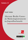 Titel: Alternate Reality Games als Marketinginstrument im Jugendbuchmarkt