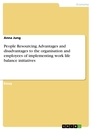 Titel: People Resourcing. Advantages and disadvantages to the organisation and employees of implementing work life balance initiatives