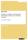 Titel: Workforce, employee resourcing and development and the role of human resources