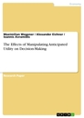 Titel: The Effects of Manipulating Anticipated Utility on Decision-Making