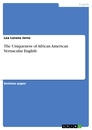 Titel: The Uniqueness of African American Vernacular English