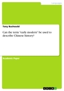 "Titel: Can the term ""early modern"" be used to describe Chinese history?"