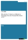 Titel: Why did the US find it so Difficult to Disengage from the Vietnam War before 1975?