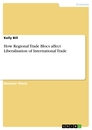 Titel: How Regional Trade Blocs affect Liberalisation of International Trade